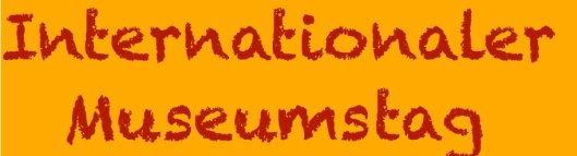 Internationaler Museumstag: 12 Mai 2013 Motto: Vergangenheit erinnern - Zukunft gestalten: Museen machen mit!