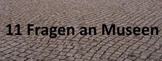 11 Fragen an Museen